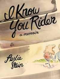 I Know You Rider HC Memoir Leslie Stein